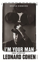 Load image into Gallery viewer, Leonard Cohen - I'm Your Man: The Life of Leonard Cohen