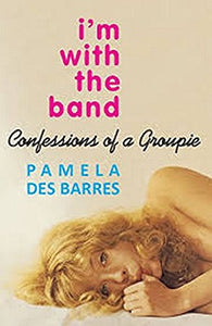Pamela Des Barres - I'm with the Band: Confessions of a Groupie