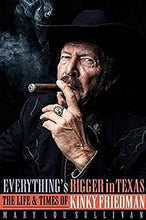 Load image into Gallery viewer, Everything's Bigger in Texas: The Life and Times of Kinky Friedman