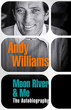 Load image into Gallery viewer, Andy Williams - Moon River And Me: The Autobiography