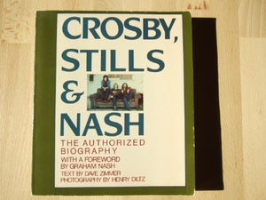 Crosby, Stills and Nash - The Authorized Biography