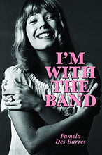 Load image into Gallery viewer, Pamela Des Barres - I'm with the Band: Confessions of a Groupie