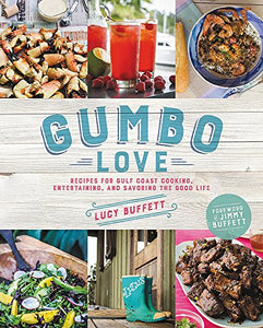 Lucy Buffett - Gumbo Love: Recipes for Gulf Coast Cooking &Entertaining.