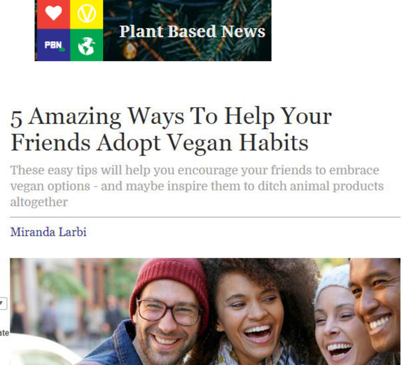 PLANT BASED NEWS: 5 Amazing Ways To Help Your Friends Adopt Vegan Habits