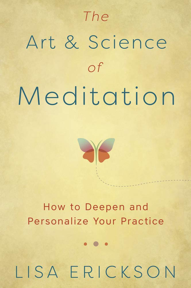 ART & SCIENCE OF MEDITATION, THE. HOW TO DEEPEN AND PERSONALIZE YOUR PRACTICE