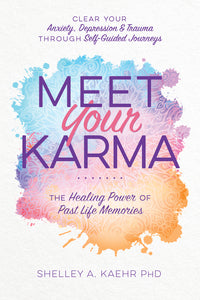 MEET YOUR KARMA. THE HEALING POWER OF PAST LIFE MEMORIES