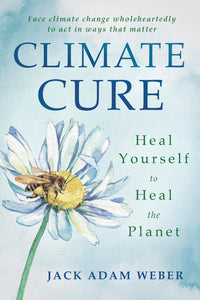 CLIMATE CURE. HEAL YOURSELF TO HEAL THE PLANET