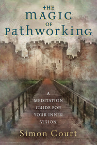 MAGIC OF PATHWORKING, THE. A MEDITATION GUIDE FOR YOUR INNER VISION