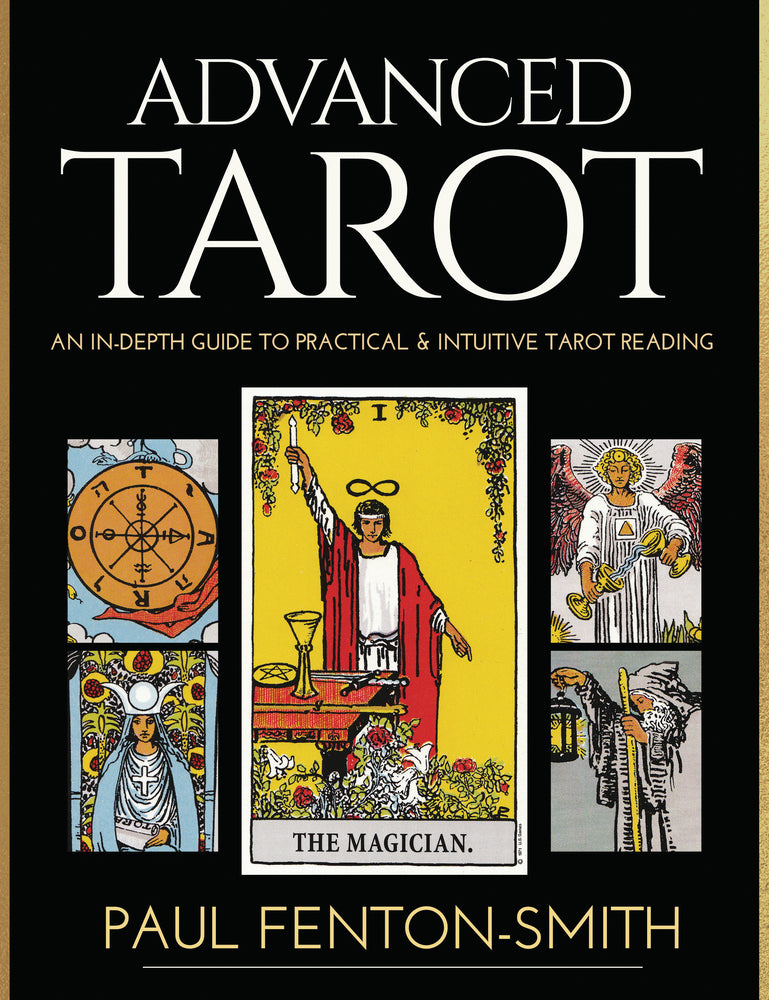 ADVANCED TAROT. AN IN-DEPTH GUIDE TO PRACTICAL & INTUITIVE TAROT READING
