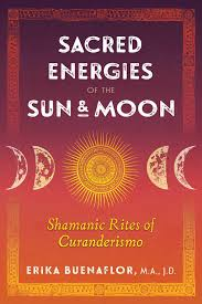 SACRED ENERGIES OF THE SUN & MOON. SHAMANIC RITES OF CURANDERISMO