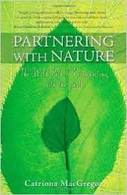 PARTNERING WITH NATURE. THE WILD PATH TO RECONNECTING WITH THE EARTH