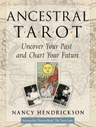 ANCESTRAL TAROT. UNCOVER YOUR PAST AND CHART YOUR FUTURE