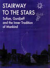 STAIRWAY TO THE STARS. SUFISM, GURDJIEFF AND THE INNER TRADITION OF MANKIND