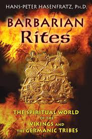 BARBARIAN RITES. THE SPIRITUAL WORLD OF VIKINGS AND THE GERMANIC TRIBES