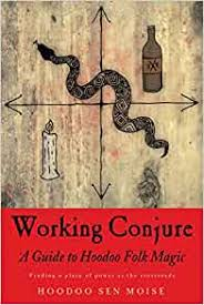 WORKING CONJURE. A GUIDE TO HOODOO FOLK MAGIC