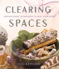 CLEARING SPACES. INSPIRATIONAL TECHNIQUES TO HEAL YOUR HOME
