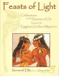 FEASTS OF LIGHT. CELEBRATIONS FOR THE SEASONS OF LIFE BASED ON THE EGYPTIAN GODDESS MYSTERIES