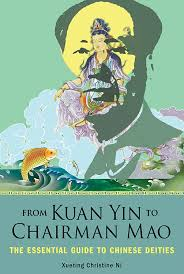 FROM KUAN YIN TO CHAIRMAN MAO. THE ESSENTIAL GUIDE TO CHINESE DEITIES