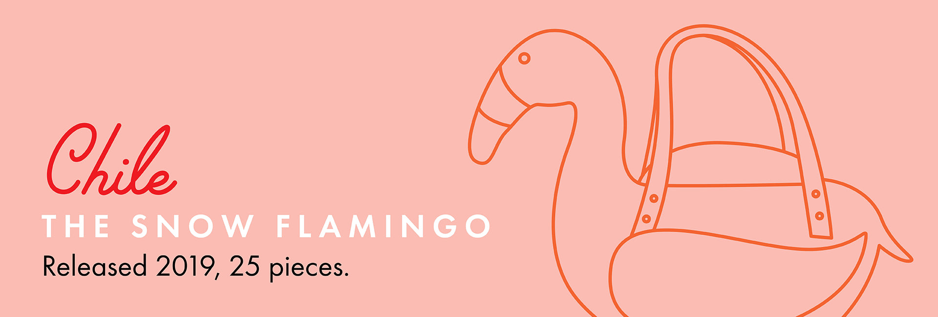 Chile the snow flamingo. Released 2019, 25 pieces.