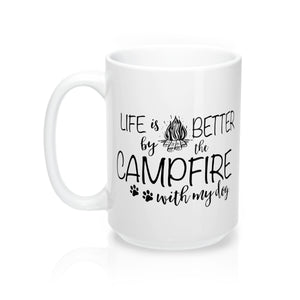 Life is Better by the Campfire with My Dog 15oz