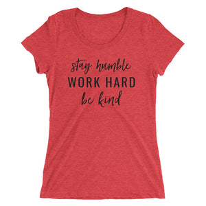 Stay Humble, Work Hard, Be Kind Women's Tee