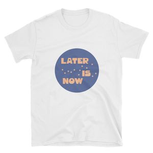 'Later Is Now' Short-Sleeve T-Shirt