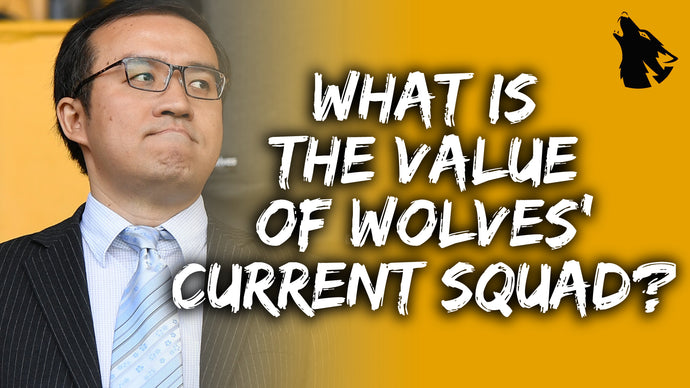 What's the value of Wolves' current squad?