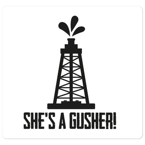 She's a Gusher Oilfield Sticker
