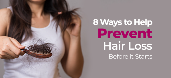 8 Ways to Help Prevent Hair Loss Before it Starts