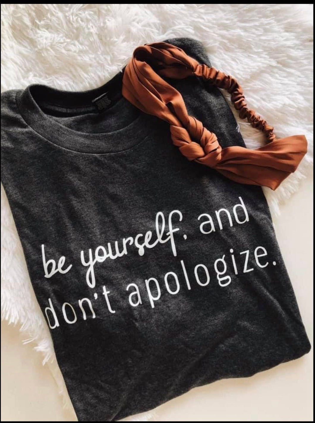 Be Yourself & Don't Apologize Tee