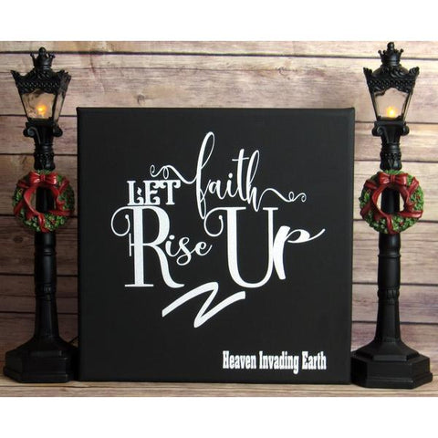 Faith Rise Up: Canvas Quote- Hand Printed-Heaven Invading Earth, LLC