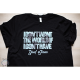 I Don't Want the World, IF...T-Shirt-Heaven Invading Earth, LLC