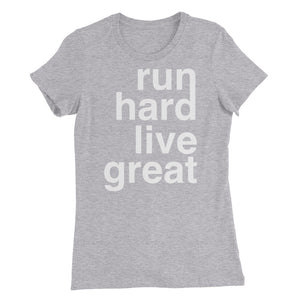 RUN HARD LIVE GREAT WOMEN'S T-SHIRT GRAY