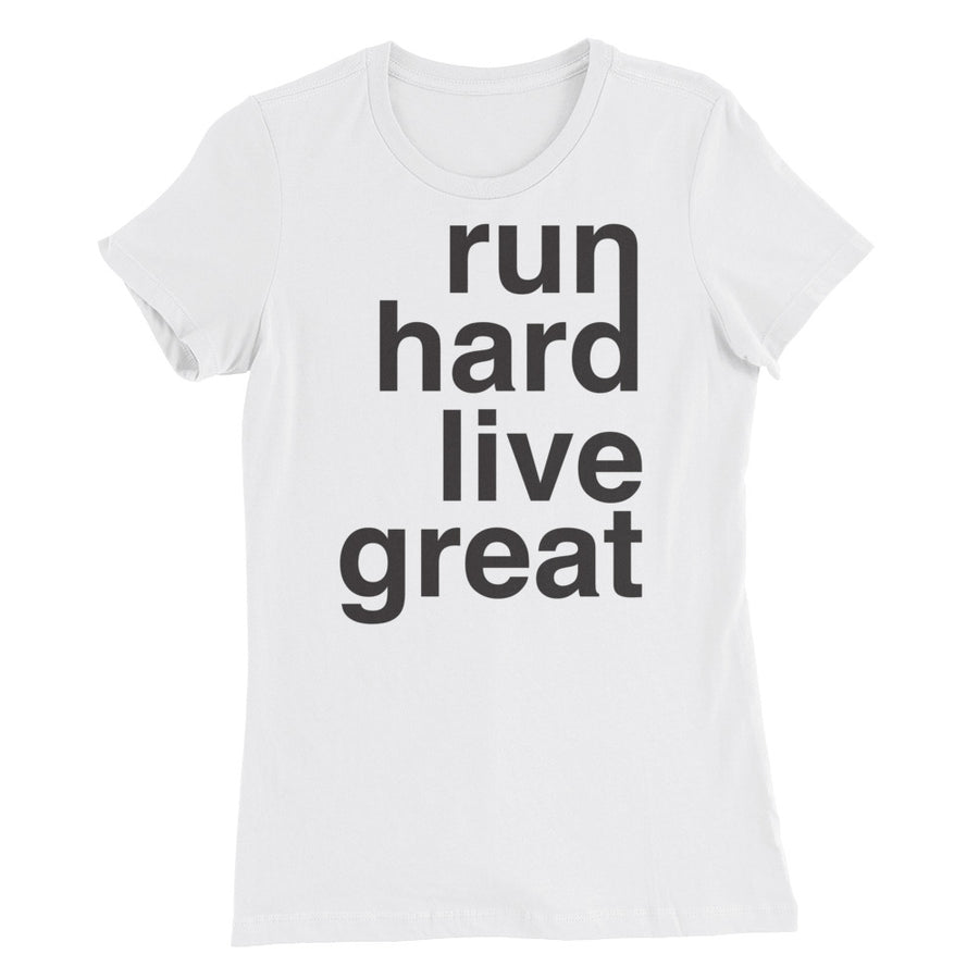 RUN HARD LIVE GREAT WOMEN'S T-SHIRT WHITE