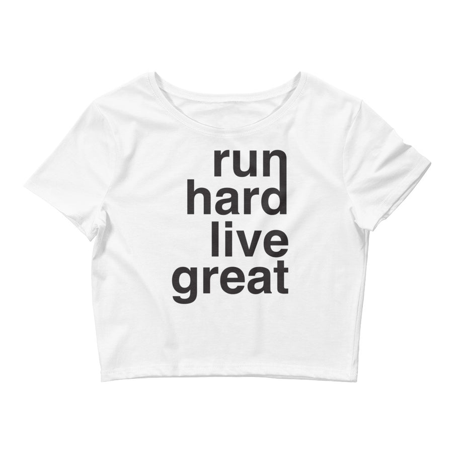 RUN HARD LIVE GREAT WOMEN'S CROP T-SHIRT WHITE