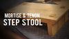Make a Mortise and Tenon Step Stool