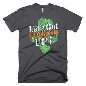Lets Get Fooked Up Funny St. Patrick's Day Short-Sleeve T-Shirt - Styleuniversal
