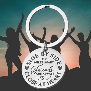 Friends Keychain - Side By Side or Miles Apart Friends Are Always Close At Heart