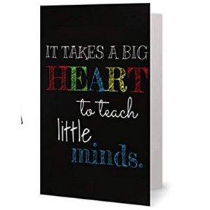 Teacher Card - It Takes a Big Heart to Teach Little Minds