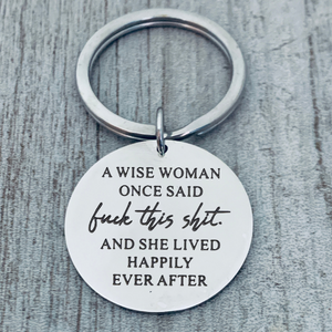 Funny Keychain - Women A Wise Woman Once Said and She Lived Happily Ever After Novelty Gifts