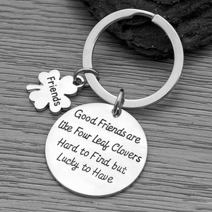 Friends Keychain-Good Friends Are Like Four Leaf Clovers- Friend Jewelry- Perfect Gift for Friends