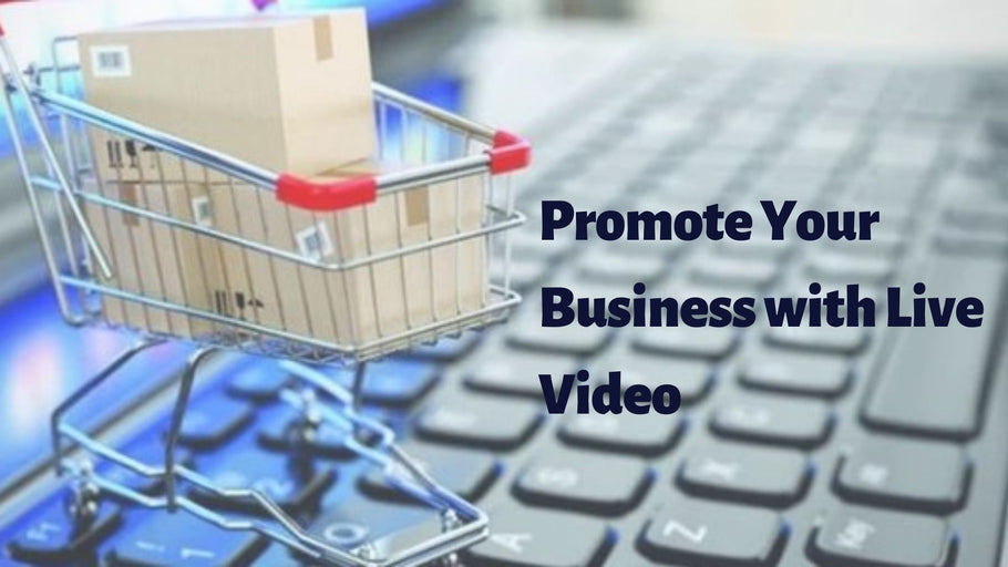 Promote Your Business With Live Video
