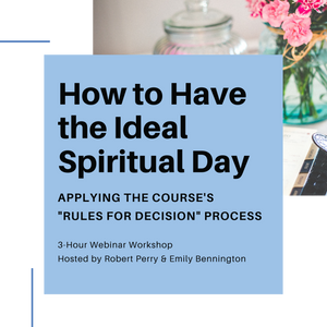 "How to Have the Ideal Spiritual Day: Applying the Course's ""Rules for Decision"" Process"
