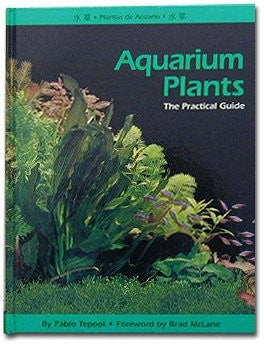 Aquarium Plants: The Practical Guide by: Pablo Tepoot