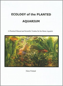 Ecology of the Planted Aquarium by: Diana L. Walstad