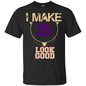 35 Years Old Shirts I Make 35 Look Good T-shirts Hoodies Sweatshirts