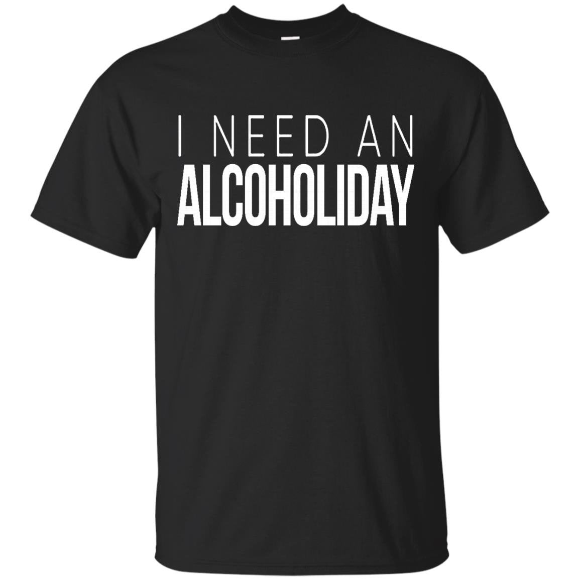 Alcohol Shirts I Need Alcoholiday T shirts Hoodies Sweatshirts