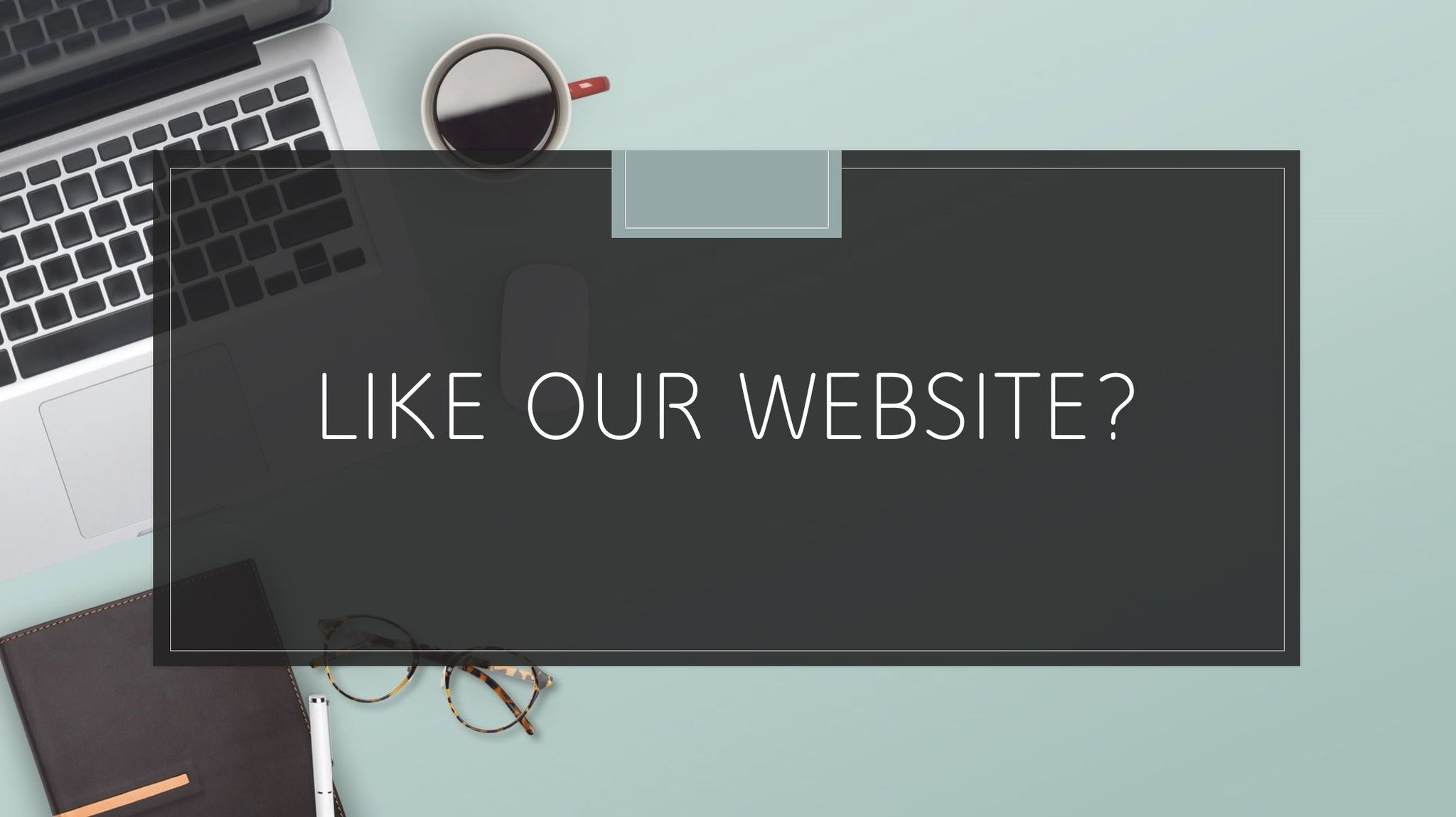 Like our website