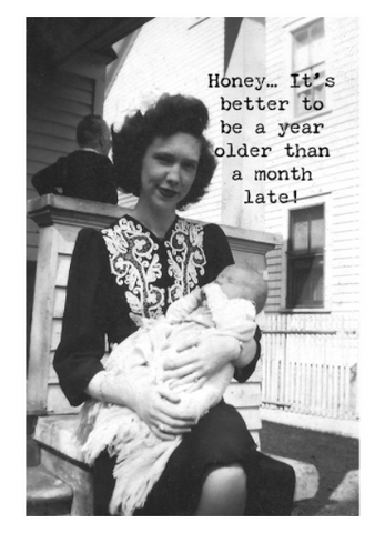 """Honey...It's better to be a year older than a month late!"" Birthday Card B&W - Little Prairie Girl"