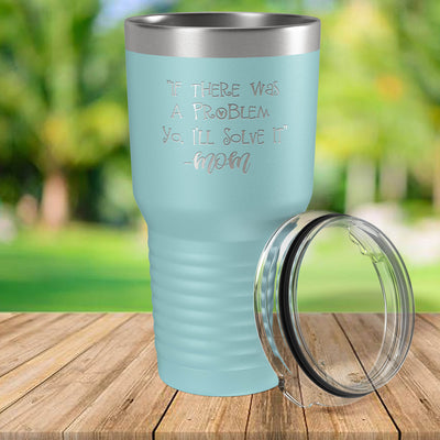 If There Was a Problem, Yo I'll Solve It Engraved 30 oz Insulated Tumbler with Lid